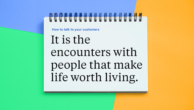 """It is the encounters with people that make life worth living."""