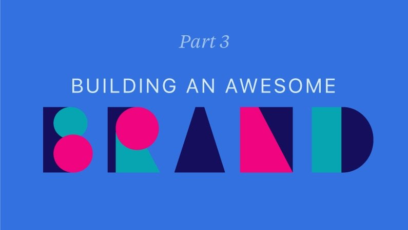 Part 3: Building an awesome brand