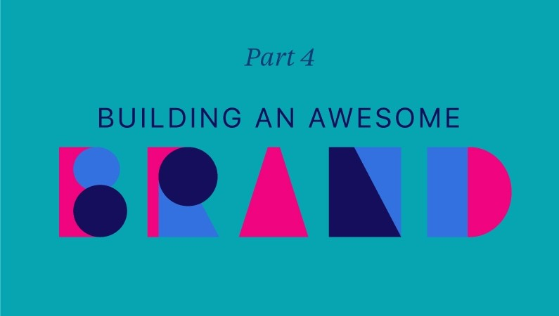 Building an awesome brand: part 4
