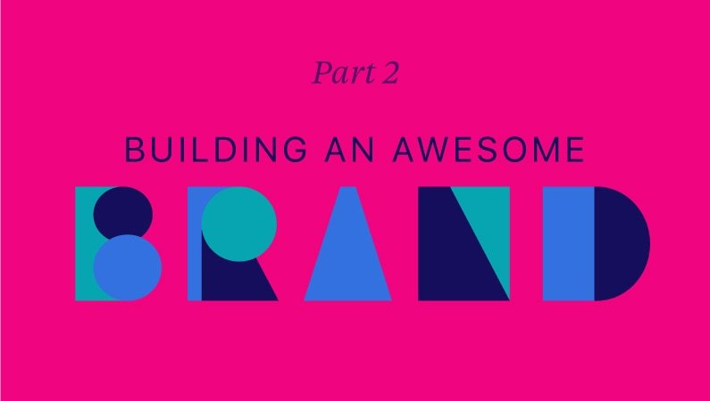 Part 2: building an awesome brand