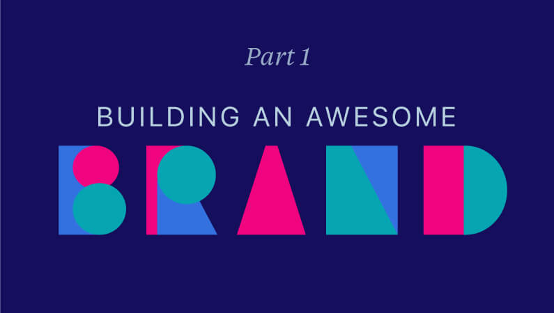 Part 1: Building an awesome brand