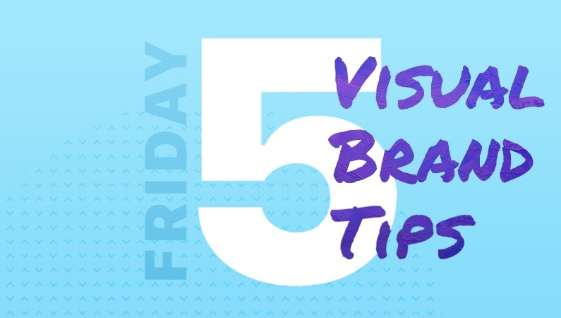 """illustration of the words """"Friday 5: Visual brand tips"""""""