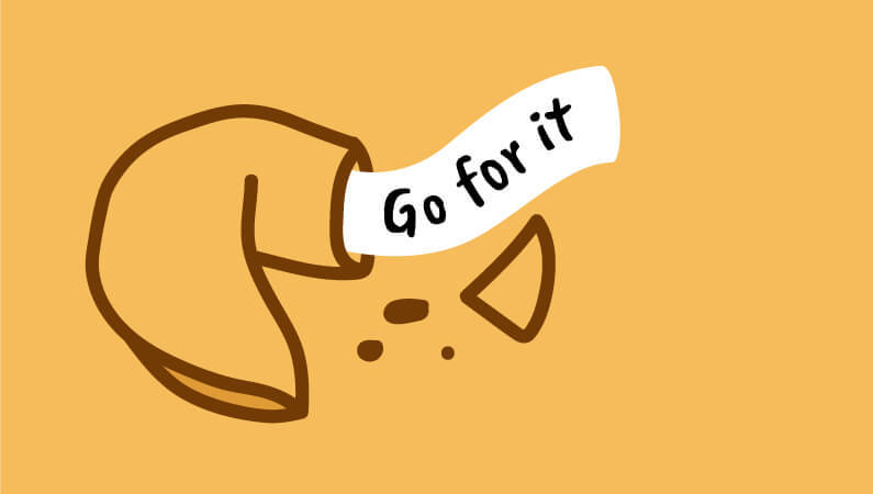 "Fortune cookie that says ""Go for it"""